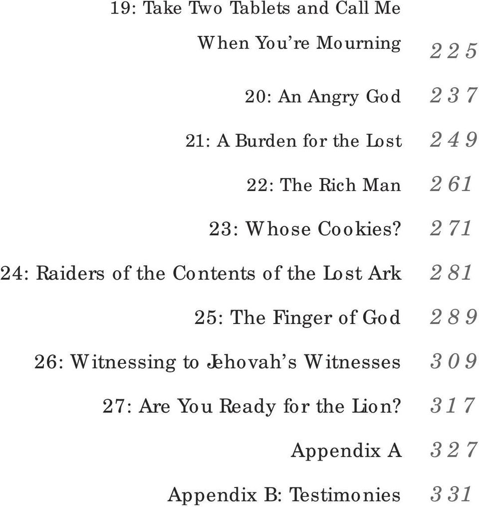24: Raiders of the Contents of the Lost Ark 25: The Finger of God 26: Witnessing to