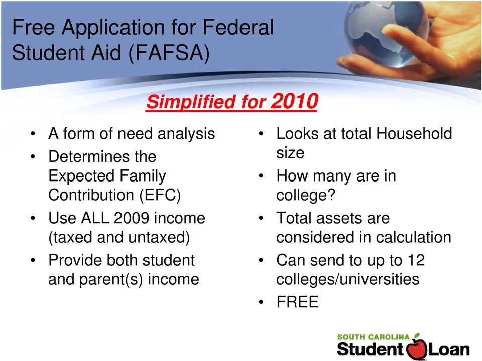 Provide both student and parent(s) income Looks at total Household size How many are in