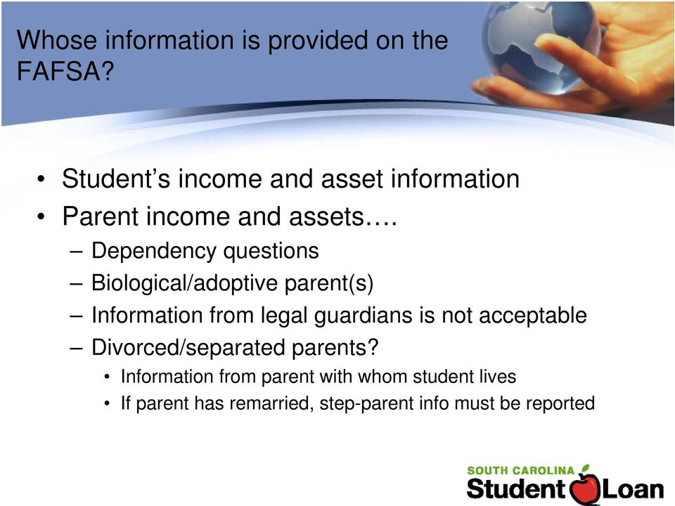 Dependency questions Biological/adoptive parent(s) Information from legal guardians is