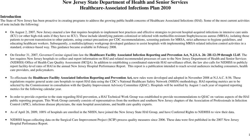 Some of the most current activities of note include the following: On August 2, 2007, New Jersey enacted a law that requires hospitals to implement best practices and effective strategies to prevent