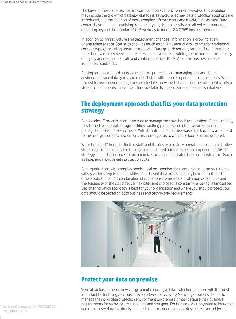 Data centers have also been evolving from strictly physical to heavily virtualized environments, operating beyond the standard 9 to 5 workday to meet a 24/7/365 business demand.