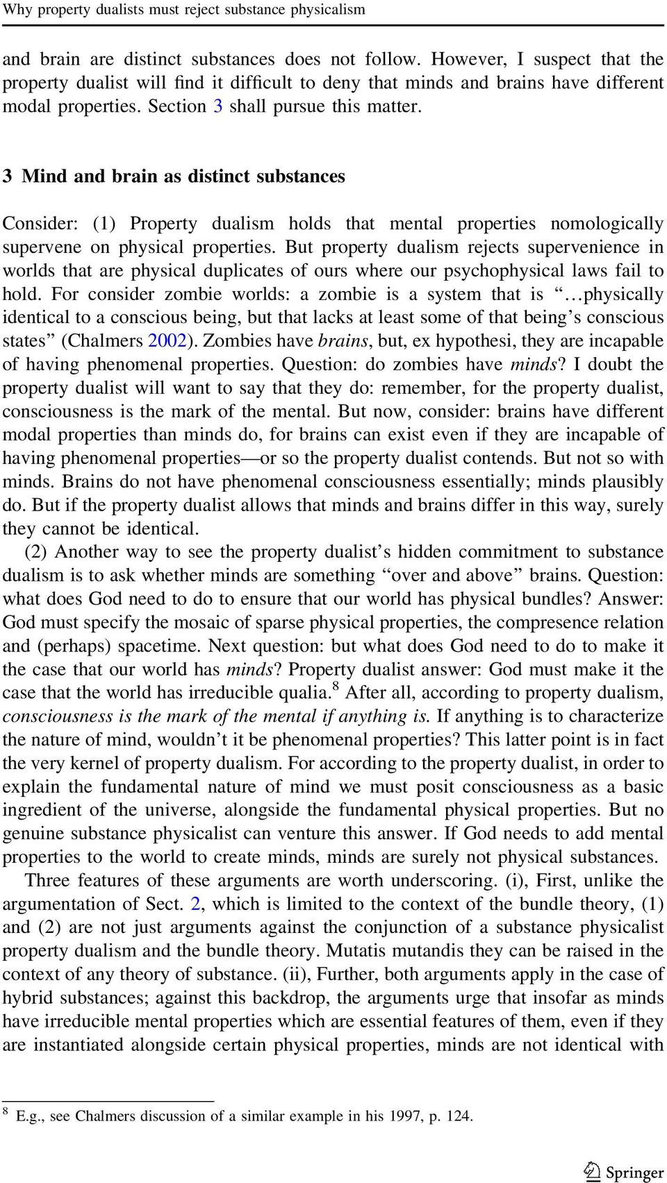 3 Mind and brain as distinct substances Consider: (1) Property dualism holds that mental properties nomologically supervene on physical properties.