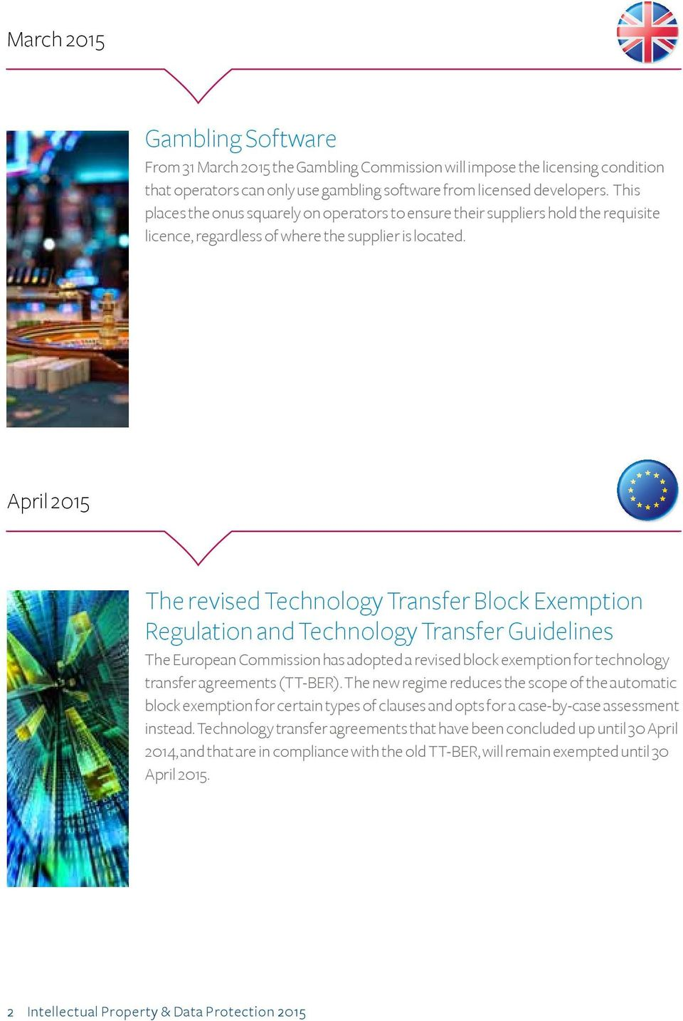 April 2015 The revised Technology Transfer Block Exemption Regulation and Technology Transfer Guidelines The European Commission has adopted a revised block exemption for technology transfer