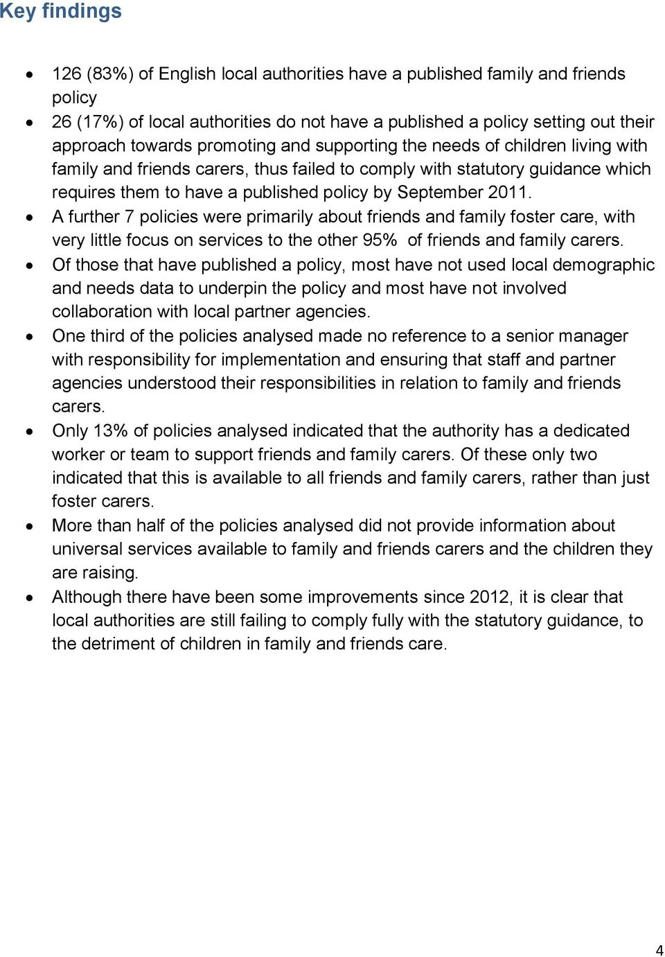 A further 7 policies were primarily about friends and family foster care, with very little focus on services to the other 95% of friends and family carers.