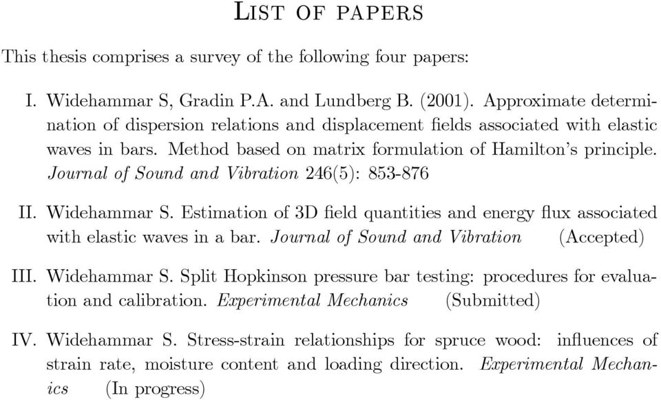 Journal of Sound and Vibration 246(5): 853-876 II. Widehammar S. Estimation of 3D field quantities and energy flux associated with elastic waves in a bar.