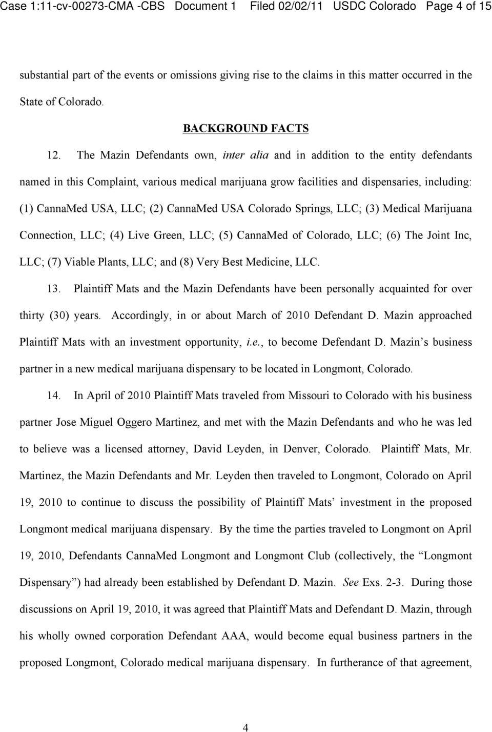 The Mazin Defendants own, inter alia and in addition to the entity defendants named in this Complaint, various medical marijuana grow facilities and dispensaries, including: (1) CannaMed USA, LLC;