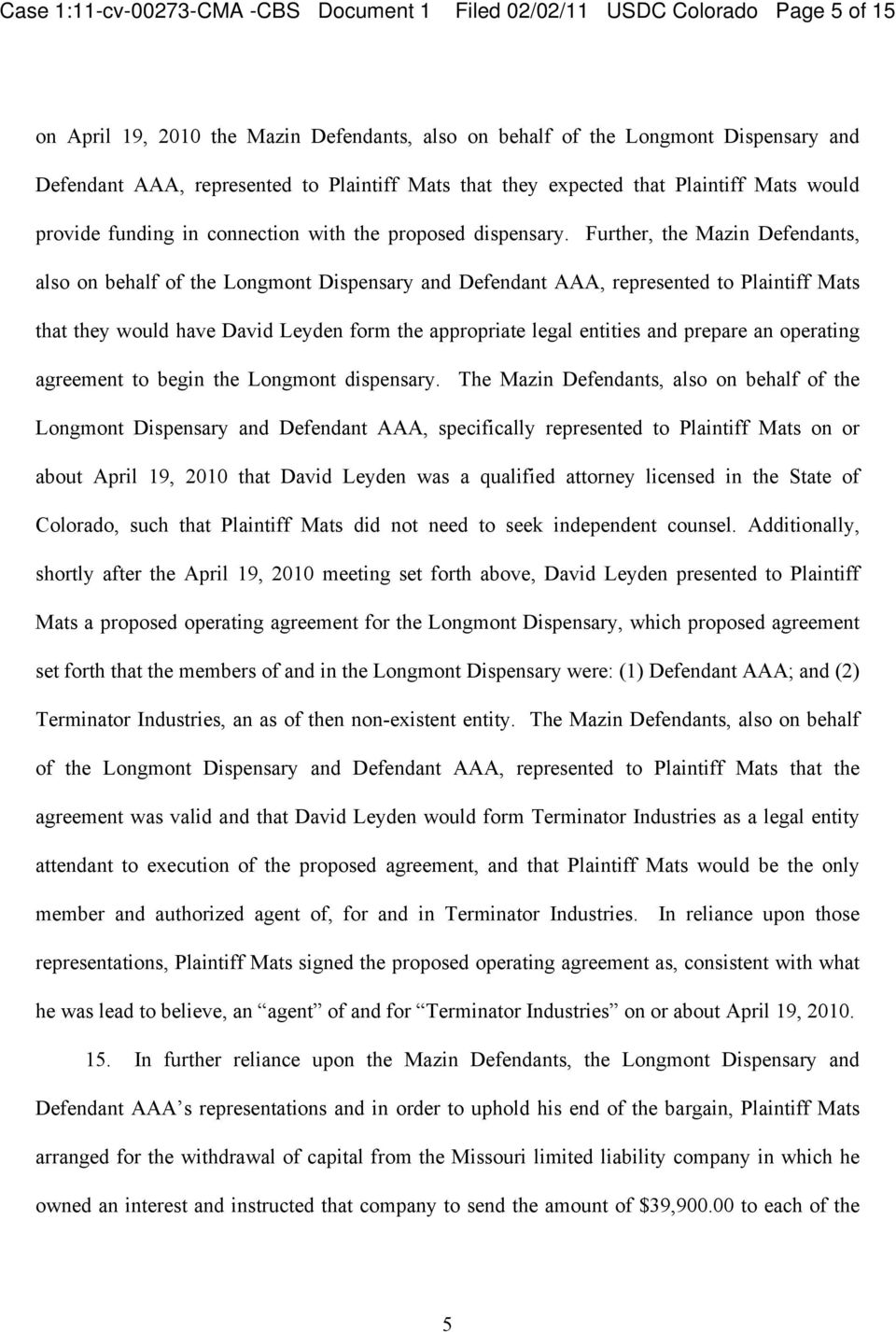 Further, the Mazin Defendants, also on behalf of the Longmont Dispensary and Defendant AAA, represented to Plaintiff Mats that they would have David Leyden form the appropriate legal entities and