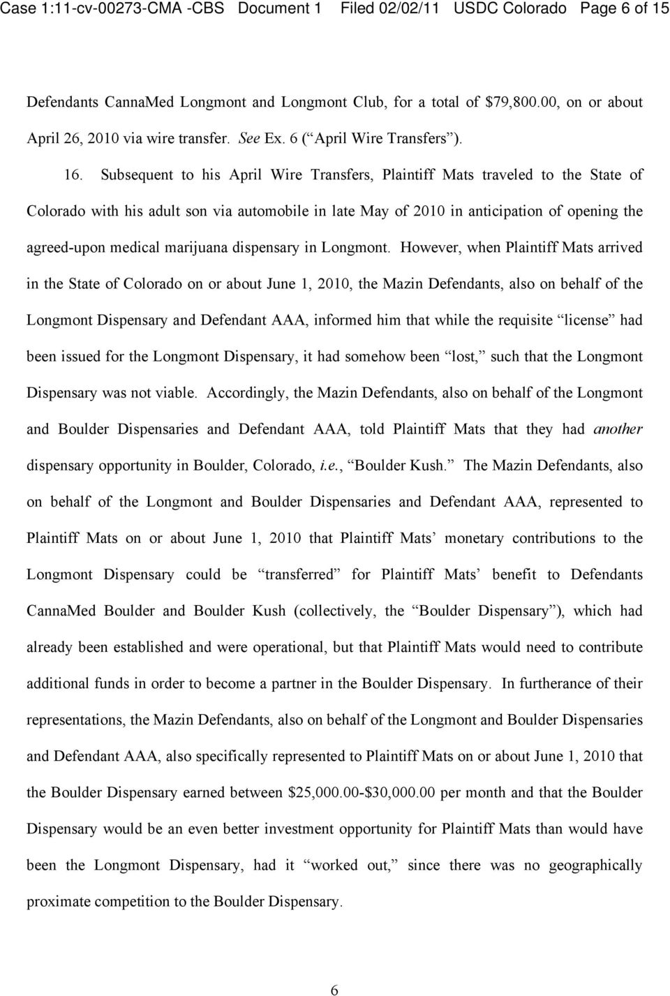 Subsequent to his April Wire Transfers, Plaintiff Mats traveled to the State of Colorado with his adult son via automobile in late May of 2010 in anticipation of opening the agreed-upon medical