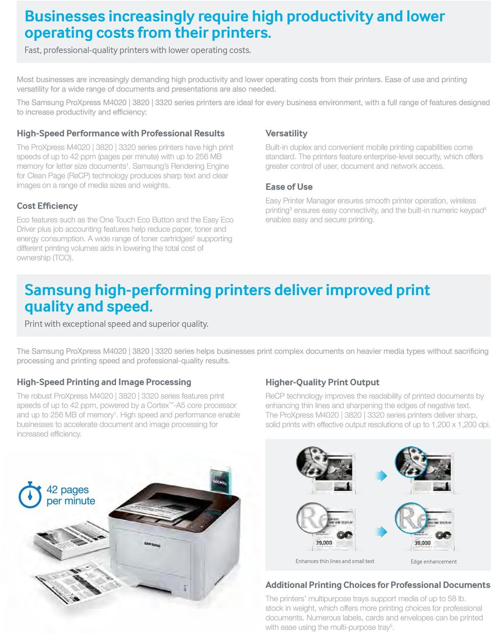 Ease of use and printing versatility for a wide range of documents and presentations are also needed.