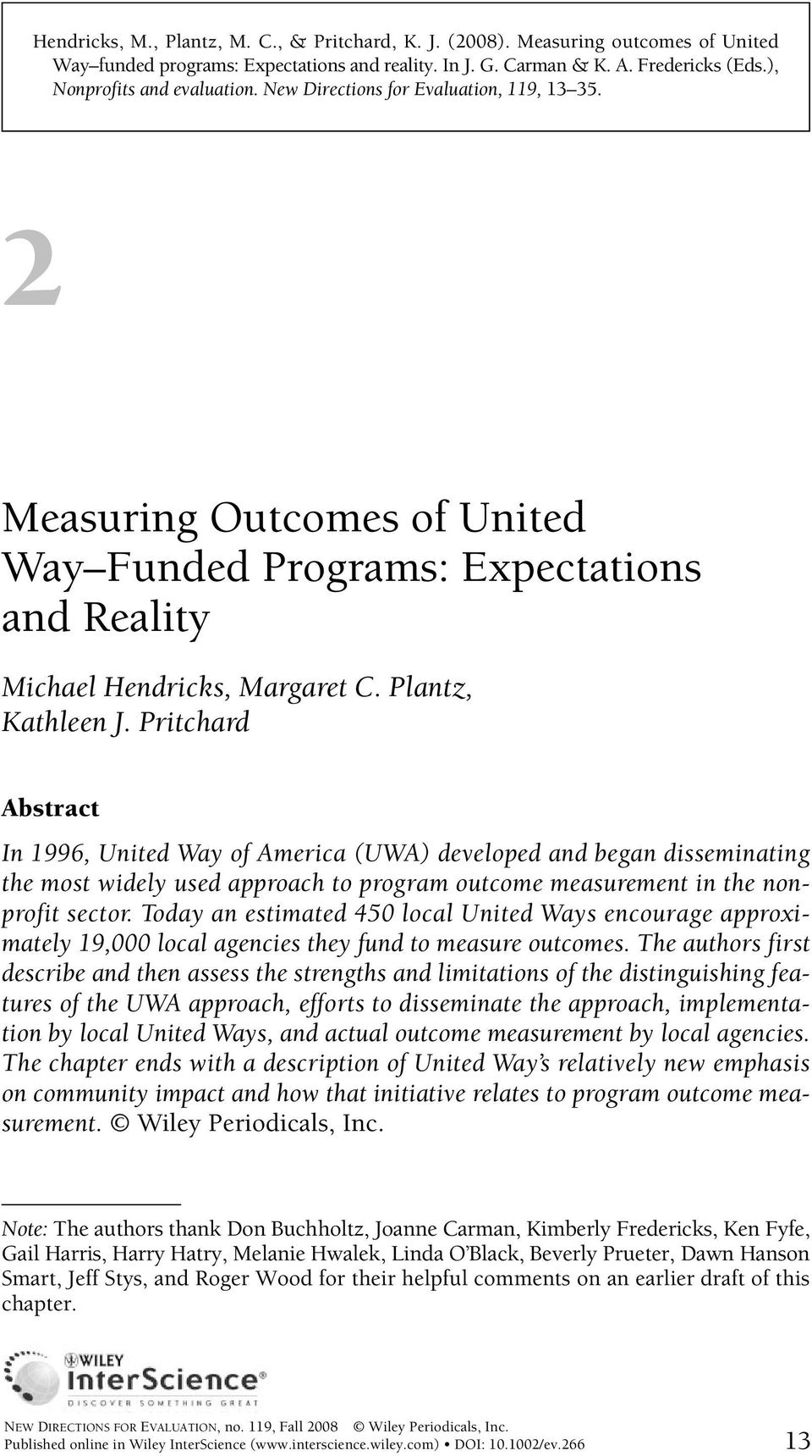 Pritchard Abstract In 1996, United Way of America (UWA) developed and began disseminating the most widely used approach to program outcome measurement in the nonprofit sector.