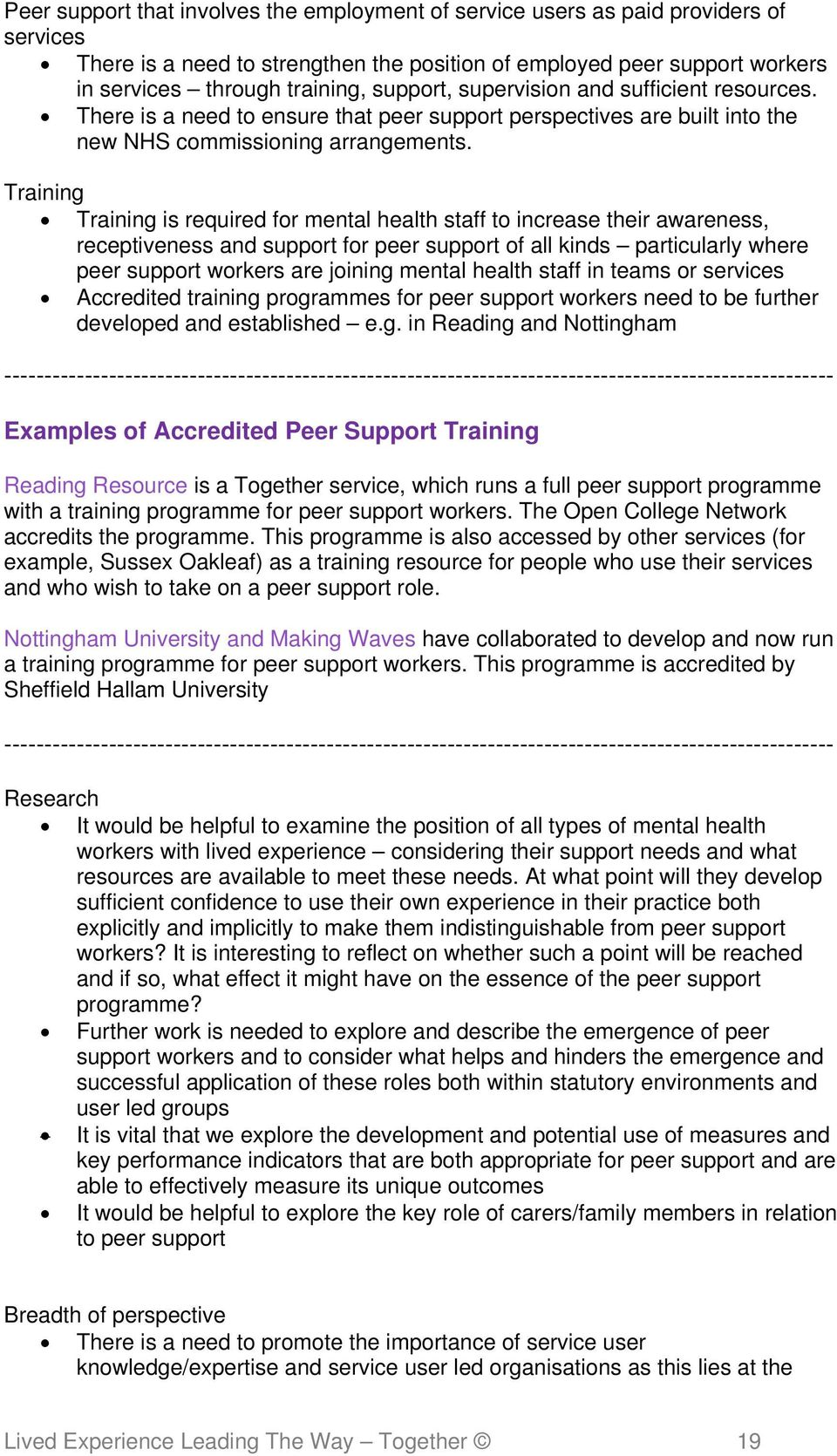Training Training is required for mental health staff to increase their awareness, receptiveness and support for peer support of all kinds particularly where peer support workers are joining mental