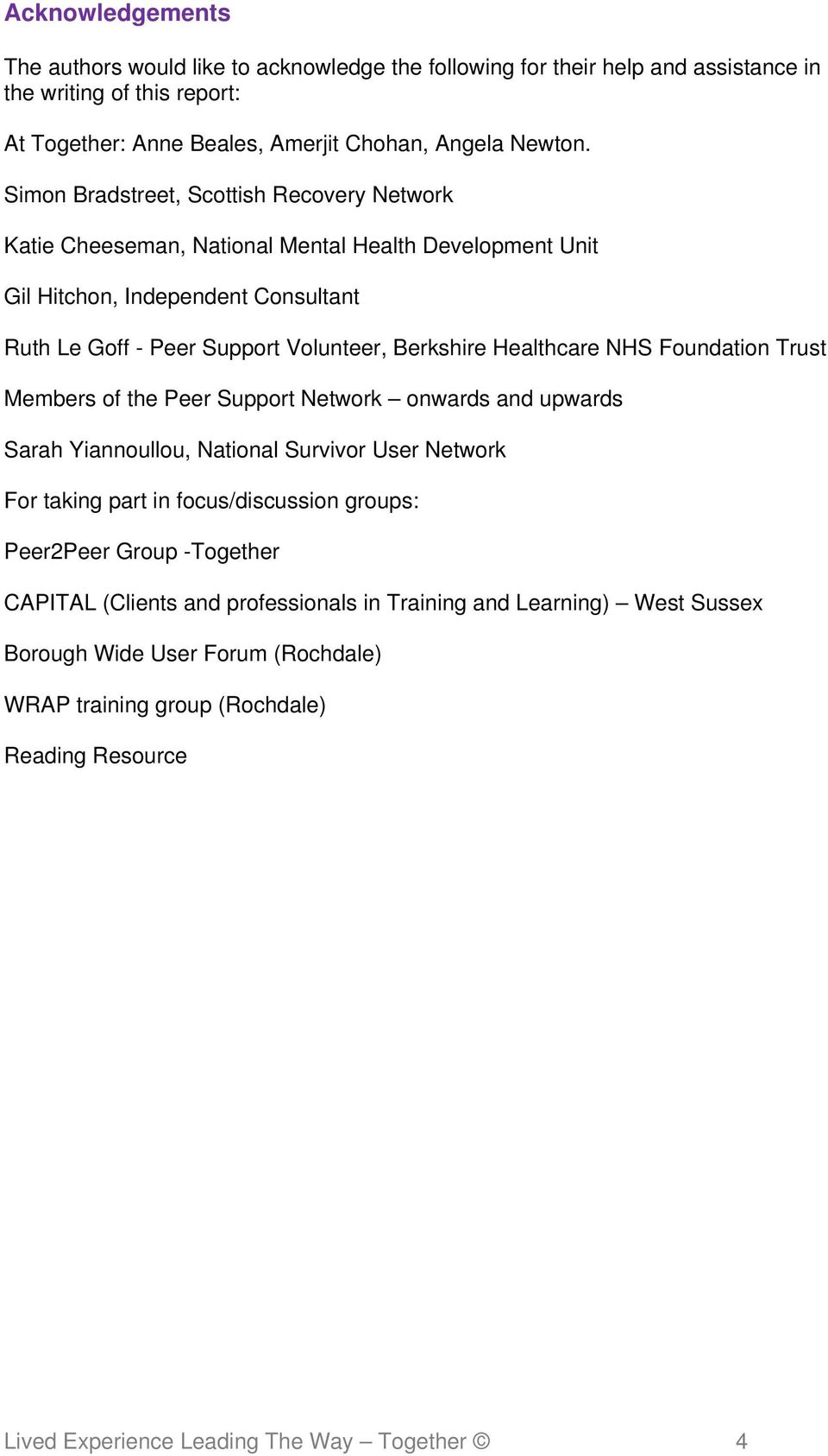 Healthcare NHS Foundation Trust Members of the Peer Support Network onwards and upwards Sarah Yiannoullou, National Survivor User Network For taking part in focus/discussion groups: Peer2Peer