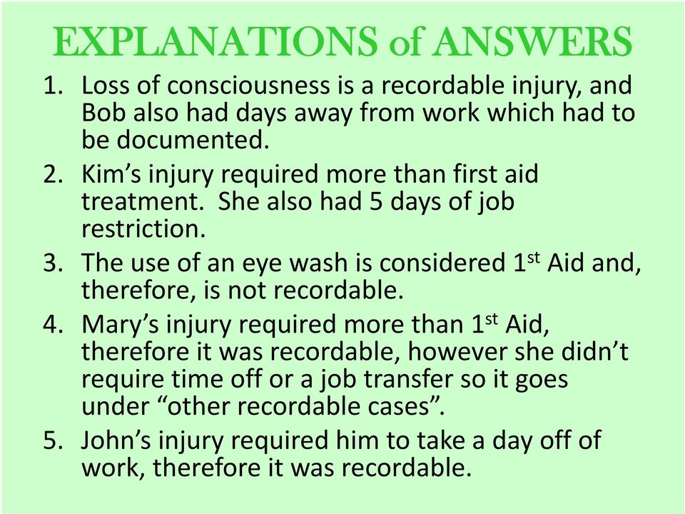 The use of an eye wash is considered 1 st Aid and, therefore, is not recordable. 4.