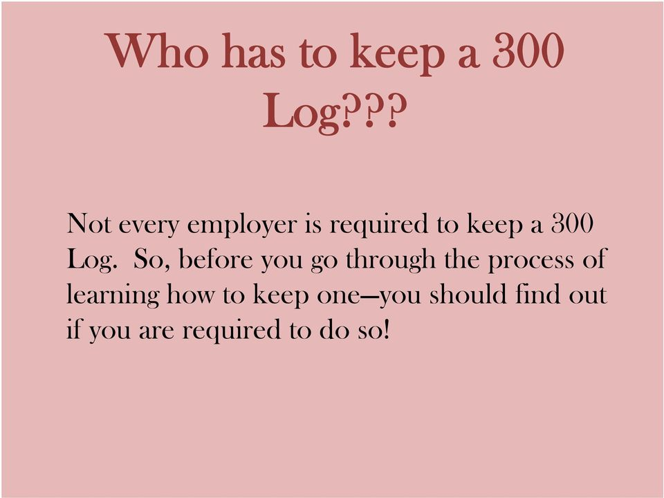 Log. So, before you go through the process of