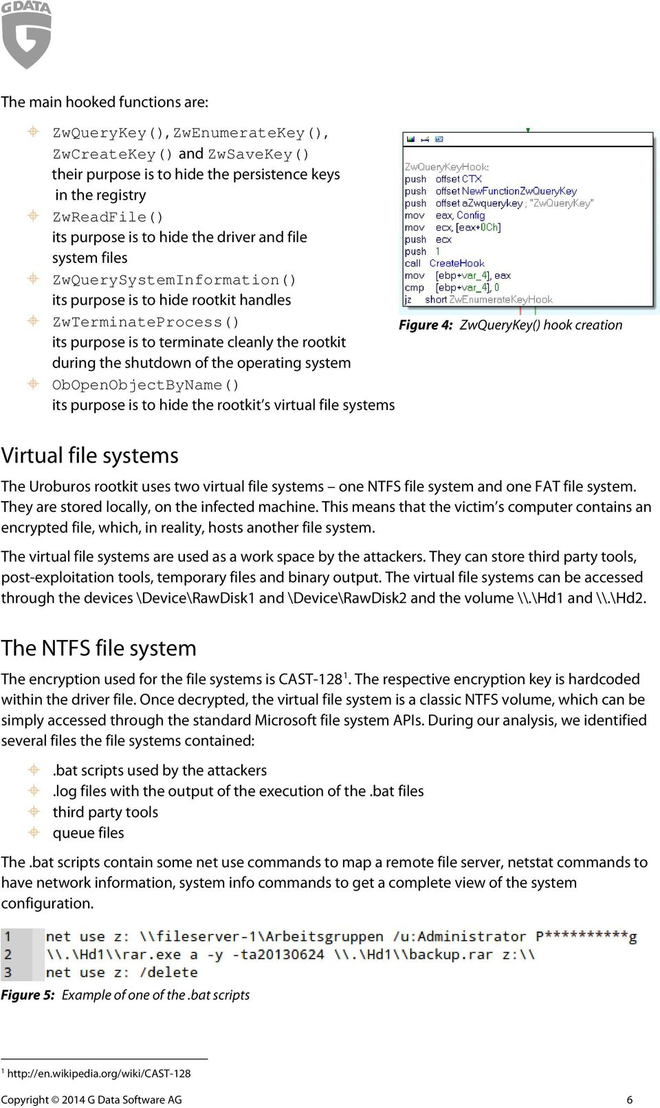 operating system ObOpenObjectByName() its purpose is to hide the rootkit s virtual file systems Virtual file systems The Uroburos rootkit uses two virtual file systems one NTFS file system and one