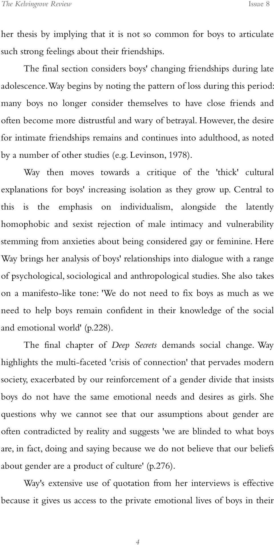 However, the desire for intimate friendships remains and continues into adulthood, as noted by a number of other studies (e.g. Levinson, 1978).
