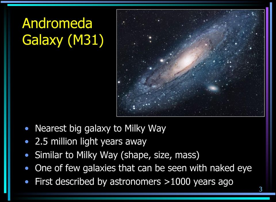 size, mass) One of few galaxies that can be seen with