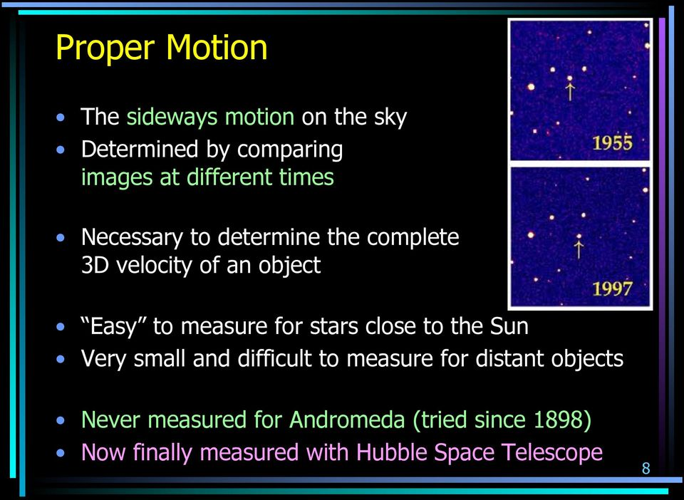 stars close to the Sun Very small and difficult to measure for distant objects Never