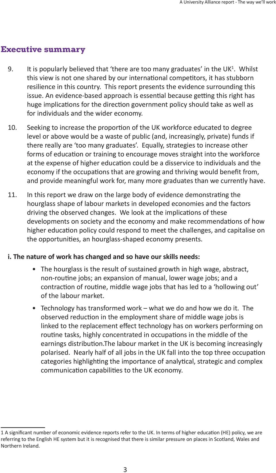 An evidence-based approach is essential because getting this right has huge implications for the direction government policy should take as well as for individuals and the wider economy. 10.