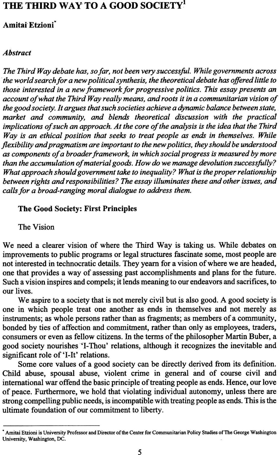 This essay presents an account of what the Third Way really means, and roots it in a communitarian vision of the good society.