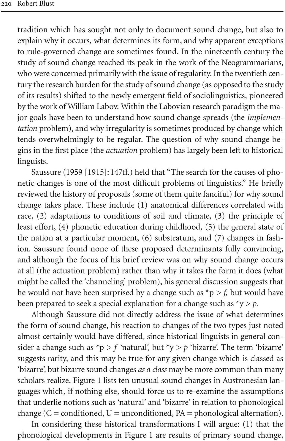 In the twentieth century the research burden for the study of sound change (as opposed to the study of its results) shifted to the newly emergent field of sociolinguistics, pioneered by the work of
