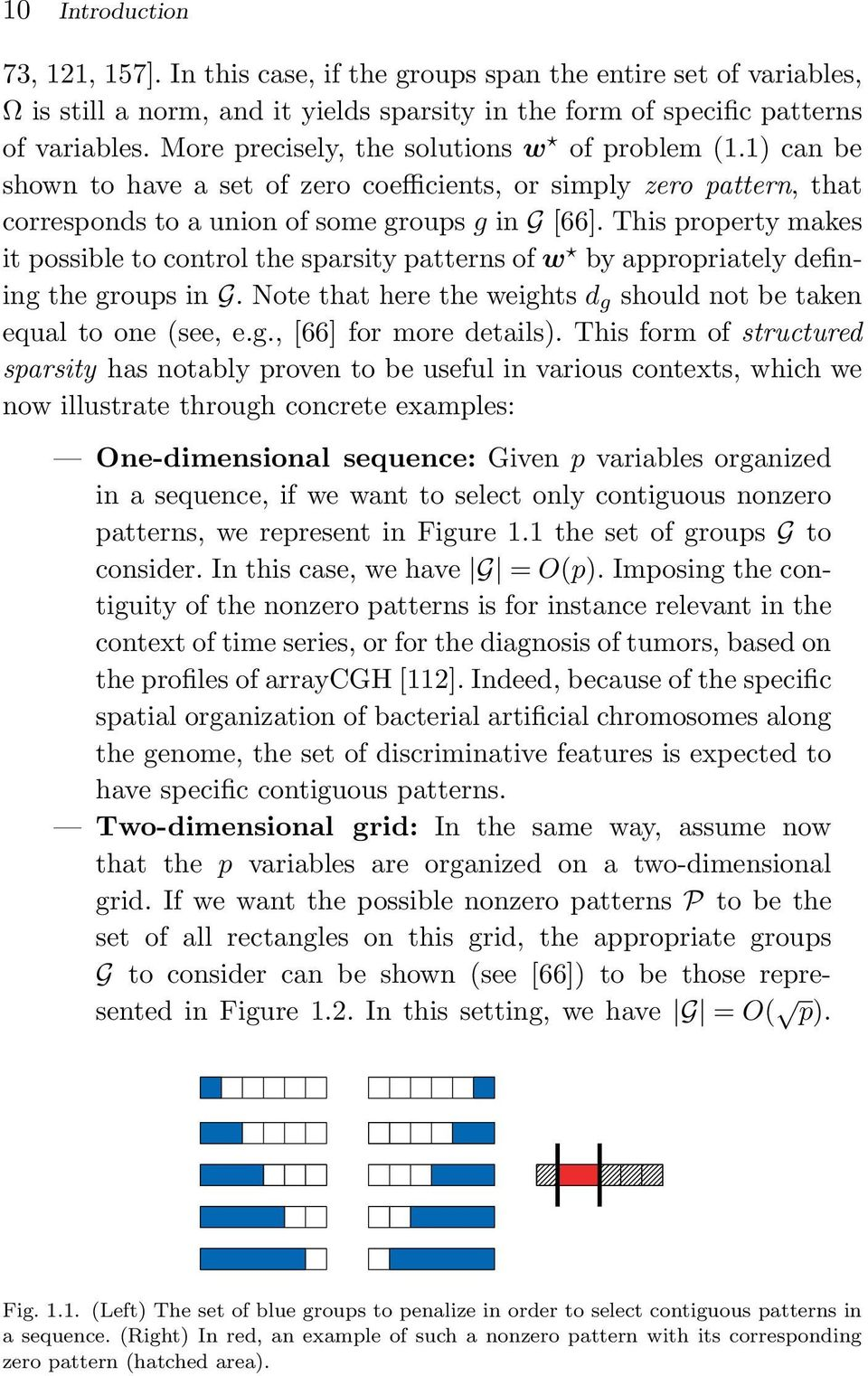 This property makes it possible to control the sparsity patterns of w by appropriately defining the groups in G. Note that here the weights d g should not be taken equal to one (see, e.g., [66] for more details).