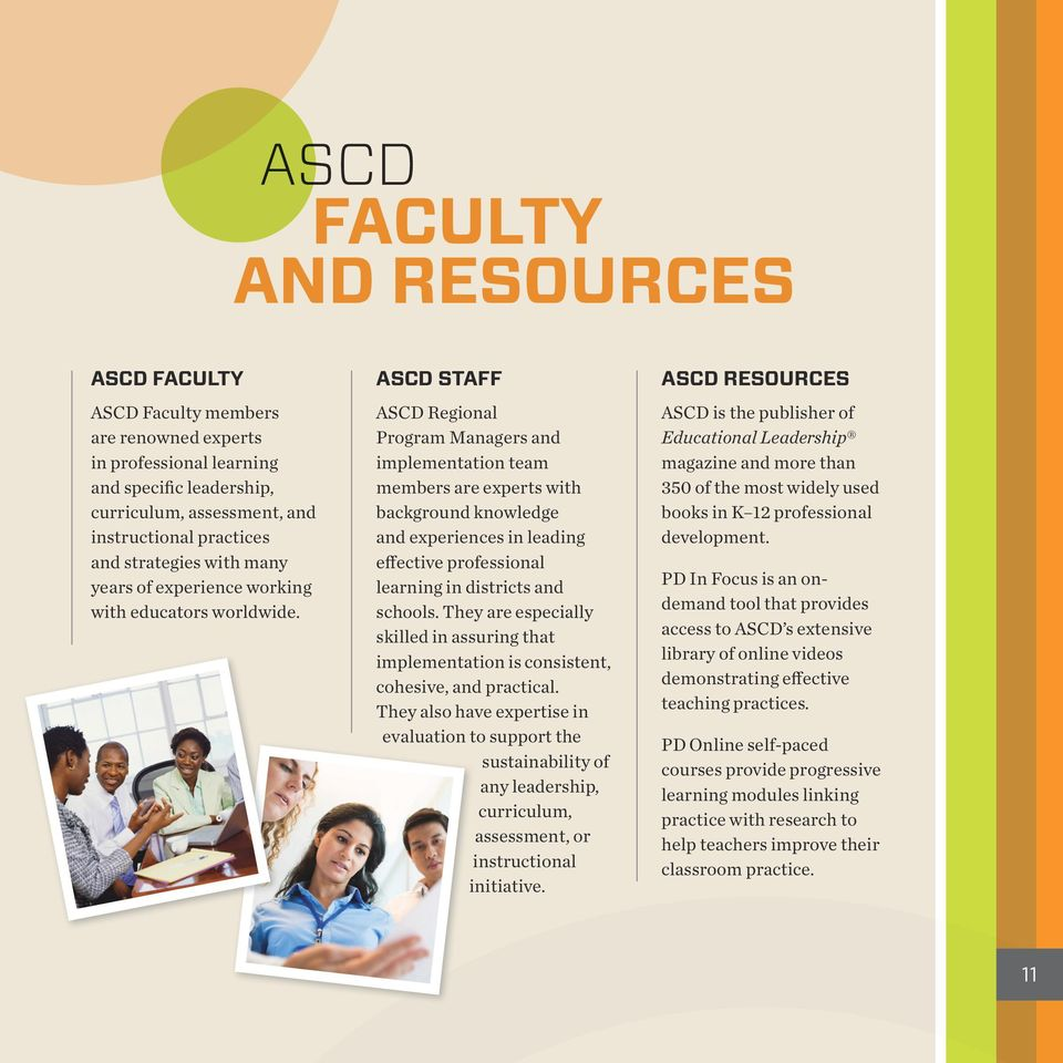 ASCD STAFF ASCD Regional Program Managers and implementation team members are experts with background knowledge and experiences in leading effective professional learning in districts and schools.