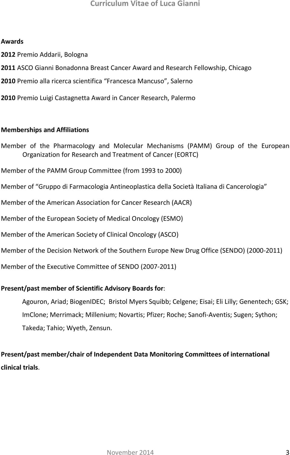 Cancer (EORTC) Member of the PAMM Group Committee (from 1993 to 2000) Member of Gruppo di Farmacologia Antineoplastica della Società Italiana di Cancerologia Member of the American Association for