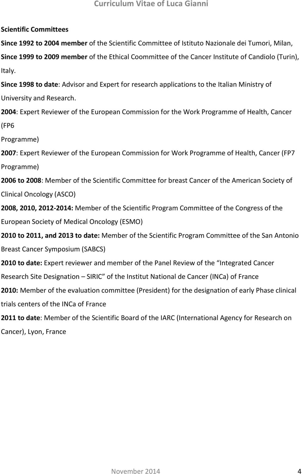 2004: Expert Reviewer of the European Commission for the Work Programme of Health, Cancer (FP6 Programme) 2007: Expert Reviewer of the European Commission for Work Programme of Health, Cancer (FP7