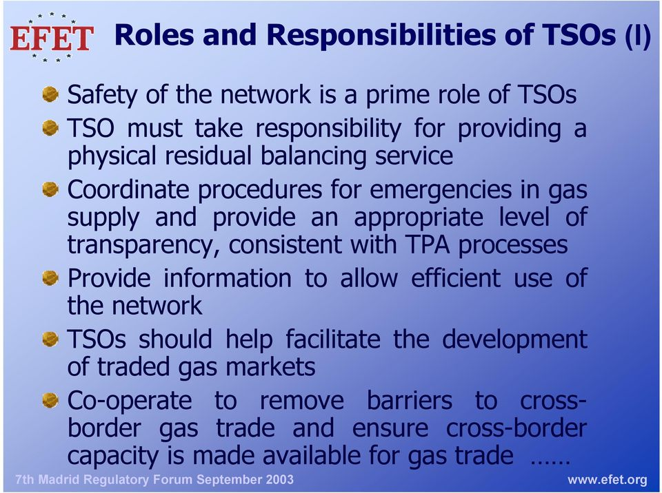 transparency, consistent with TPA processes Provide information to allow efficient use of the network TSOs should help facilitate the