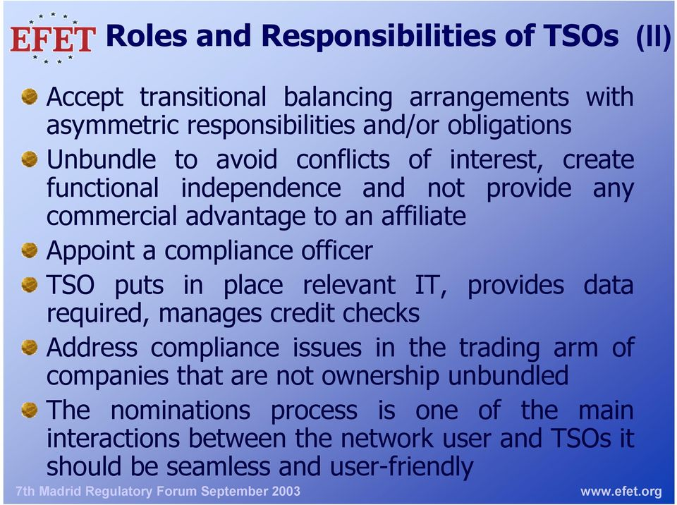 TSO puts in place relevant IT, provides data required, manages credit checks Address compliance issues in the trading arm of companies that are not