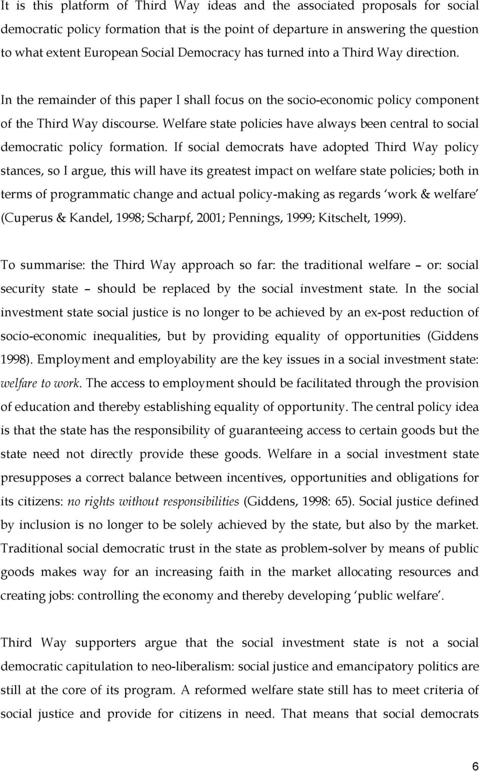 Welfare state policies have always been central to social democratic policy formation.