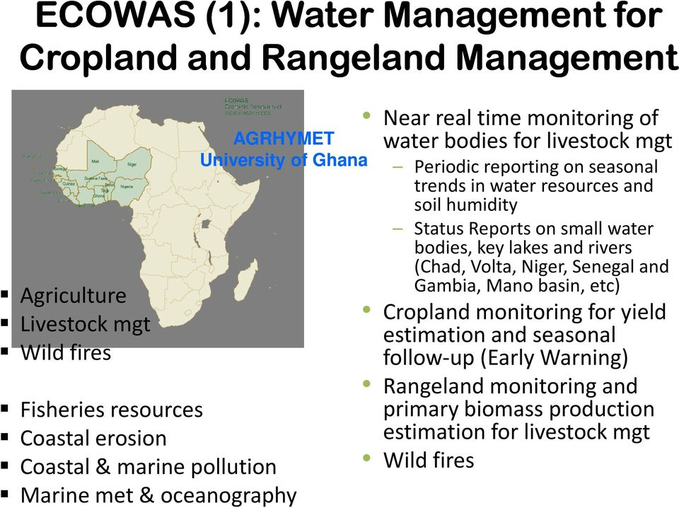water resources and soil humidity Status Reports on small water bodies, key lakes and rivers (Chad, Volta, Niger, Senegal and Gambia, Mano basin, etc) Cropland