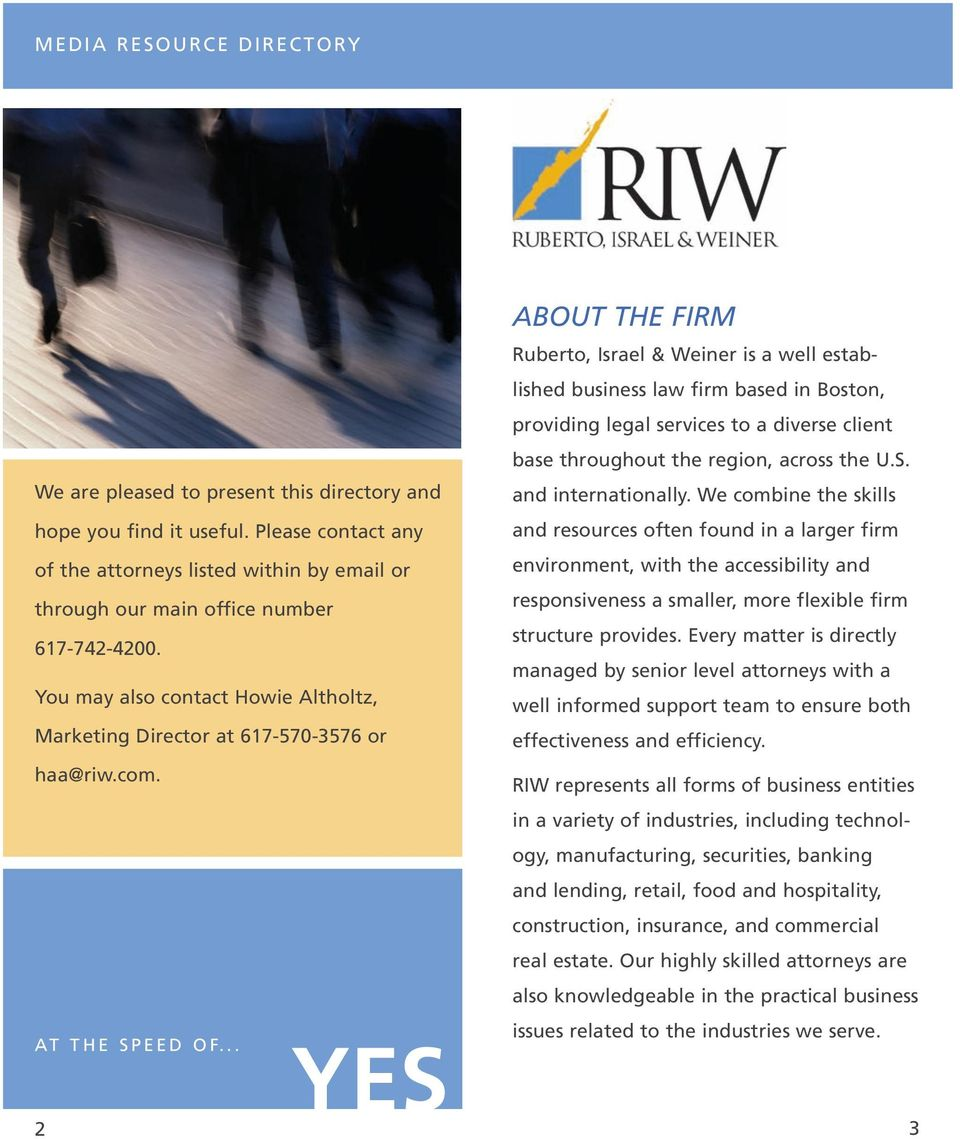 .. YES 2 ABOUT THE FIRM Ruberto, Israel & Weiner is a well established business law firm based in Boston, providing legal services to a diverse client base throughout the region, across the U.S. and internationally.