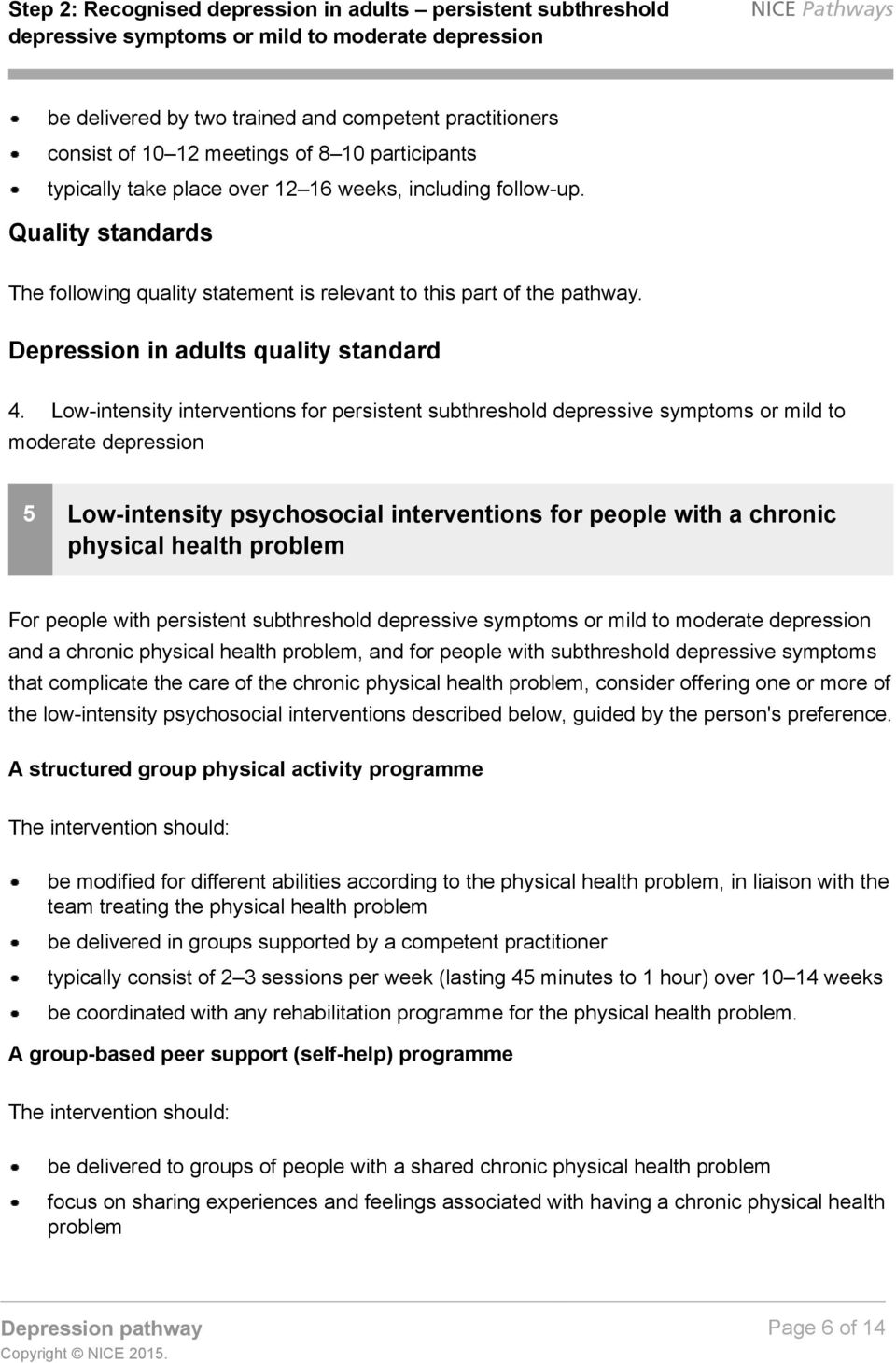 Low-intensity interventions for persistent subthreshold depressive symptoms or mild to moderate depression 5 Low-intensity psychosocial interventions for people with a chronic physical health problem
