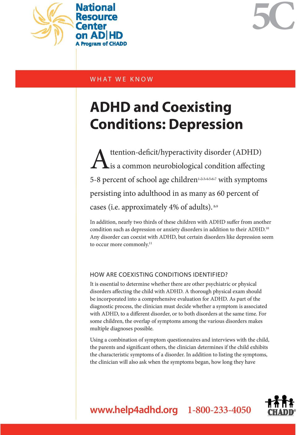 8,9 In addition, nearly two thirds of these children with ADHD suffer from another condition such as depression or anxiety disorders in addition to their ADHD.