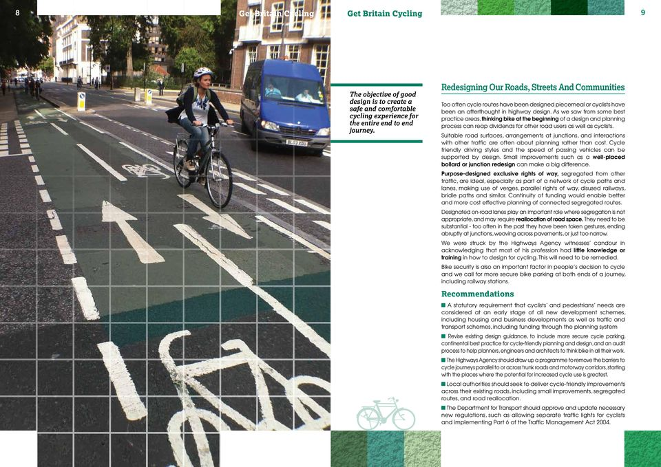 As we saw from some best practice areas, thinking bike at the beginning of a design and planning process can reap dividends for other road users as well as cyclists.