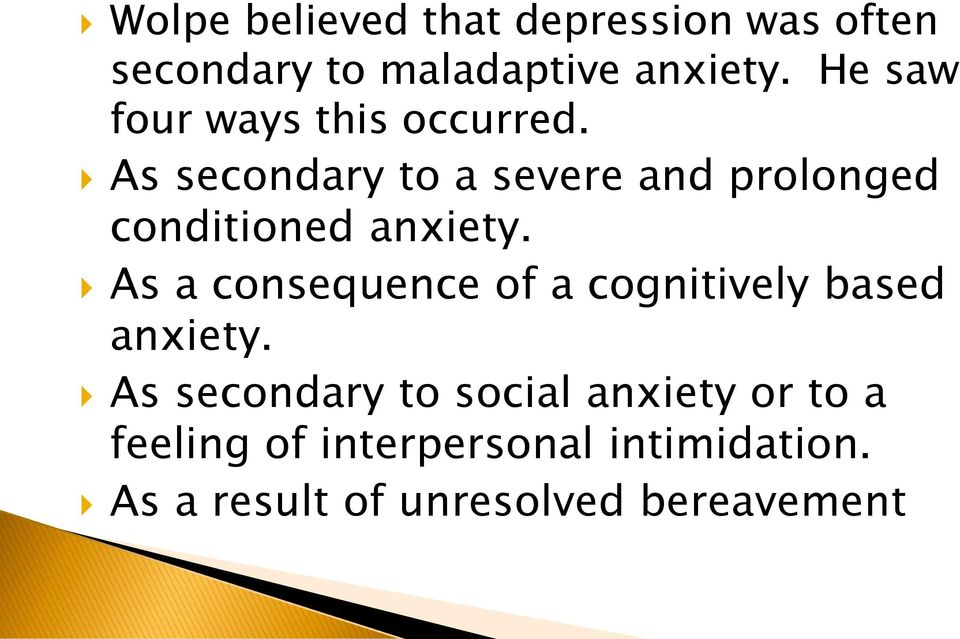 As secondary to a severe and prolonged conditioned anxiety.