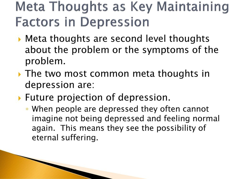 The two most common meta thoughts in depression are: Future projection of