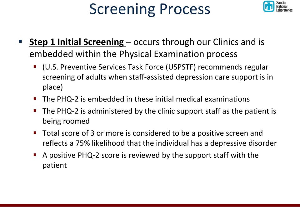 medical examinations The PHQ-2 is administered by the clinic support staff as the patient is being roomed Total score of 3 or more is considered to be a