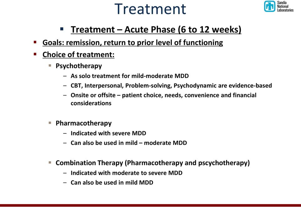 offsite patient choice, needs, convenience and financial considerations Pharmacotherapy Indicated with severe MDD Can also be used in
