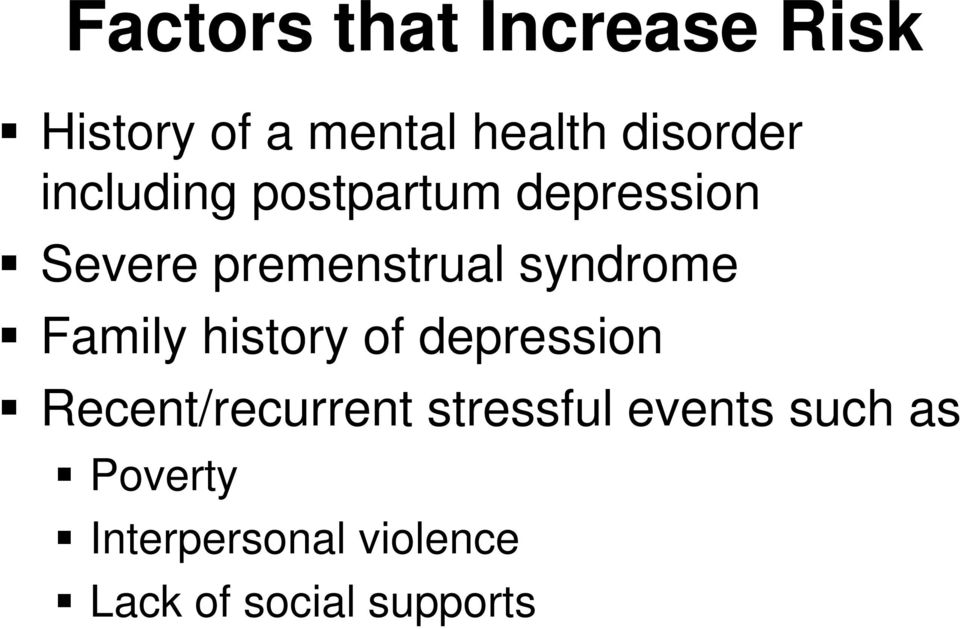Family history of depression Recent/recurrent stressful events