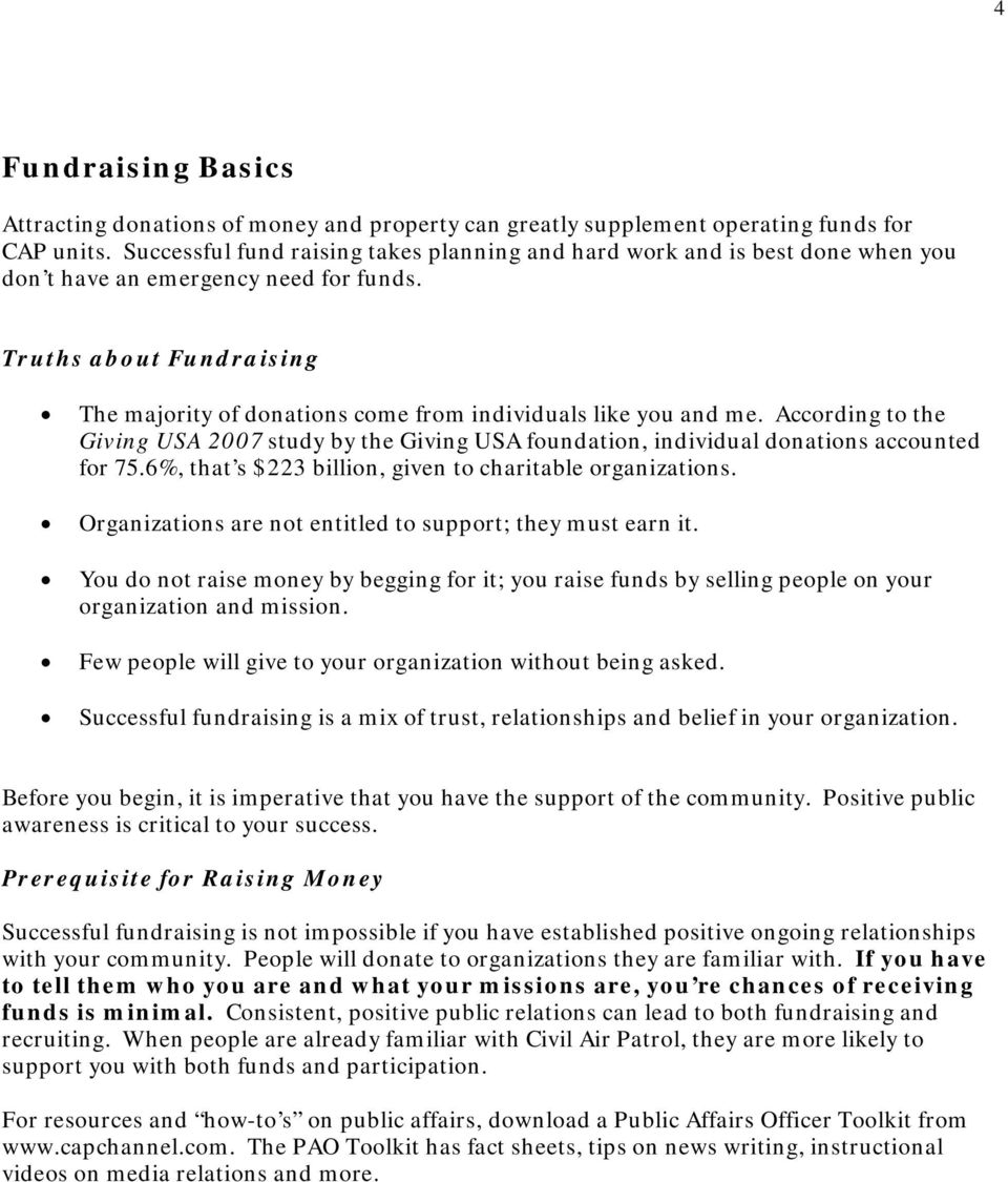 Truths about Fundraising The majority of donations come from individuals like you and me. According to the Giving USA 2007 study by the Giving USA foundation, individual donations accounted for 75.