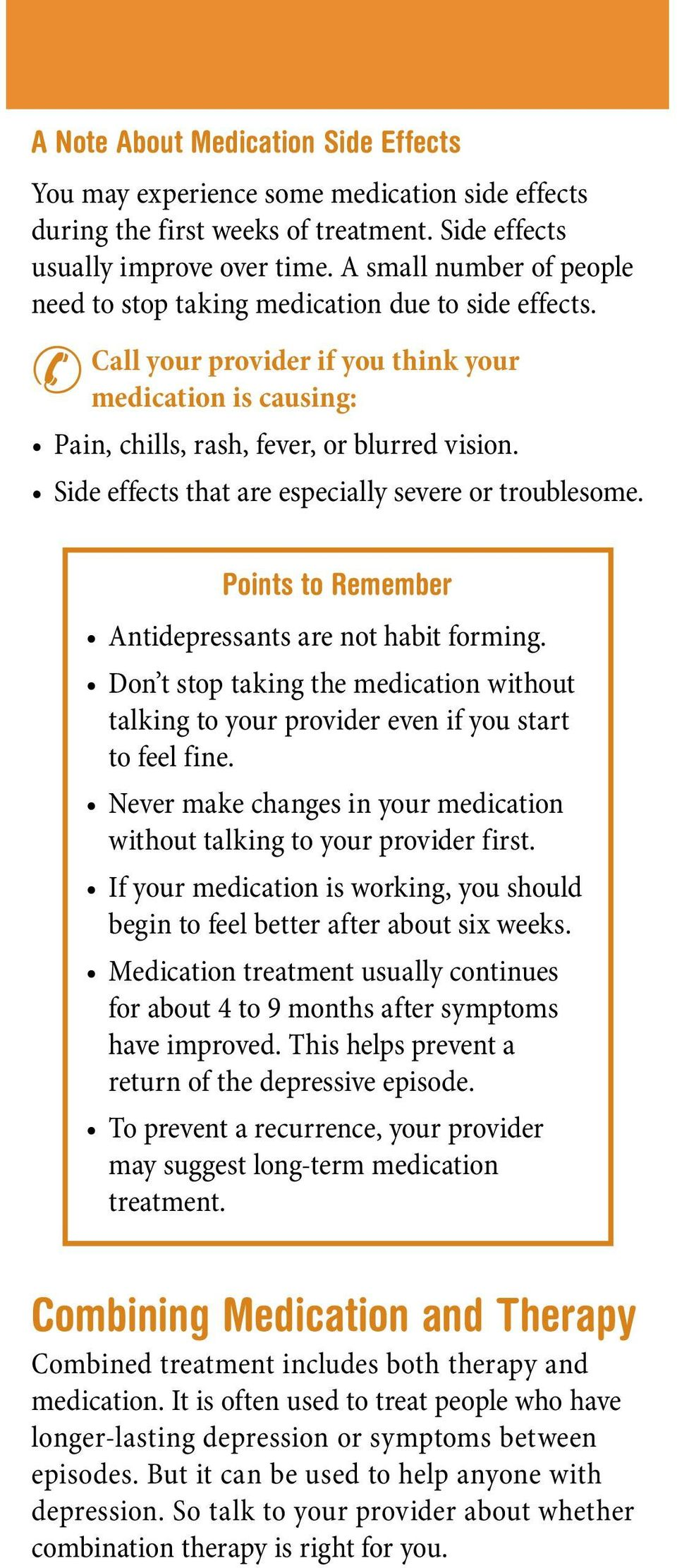 Side effects that are especially severe or troublesome. Points to Remember Antidepressants are not habit forming.