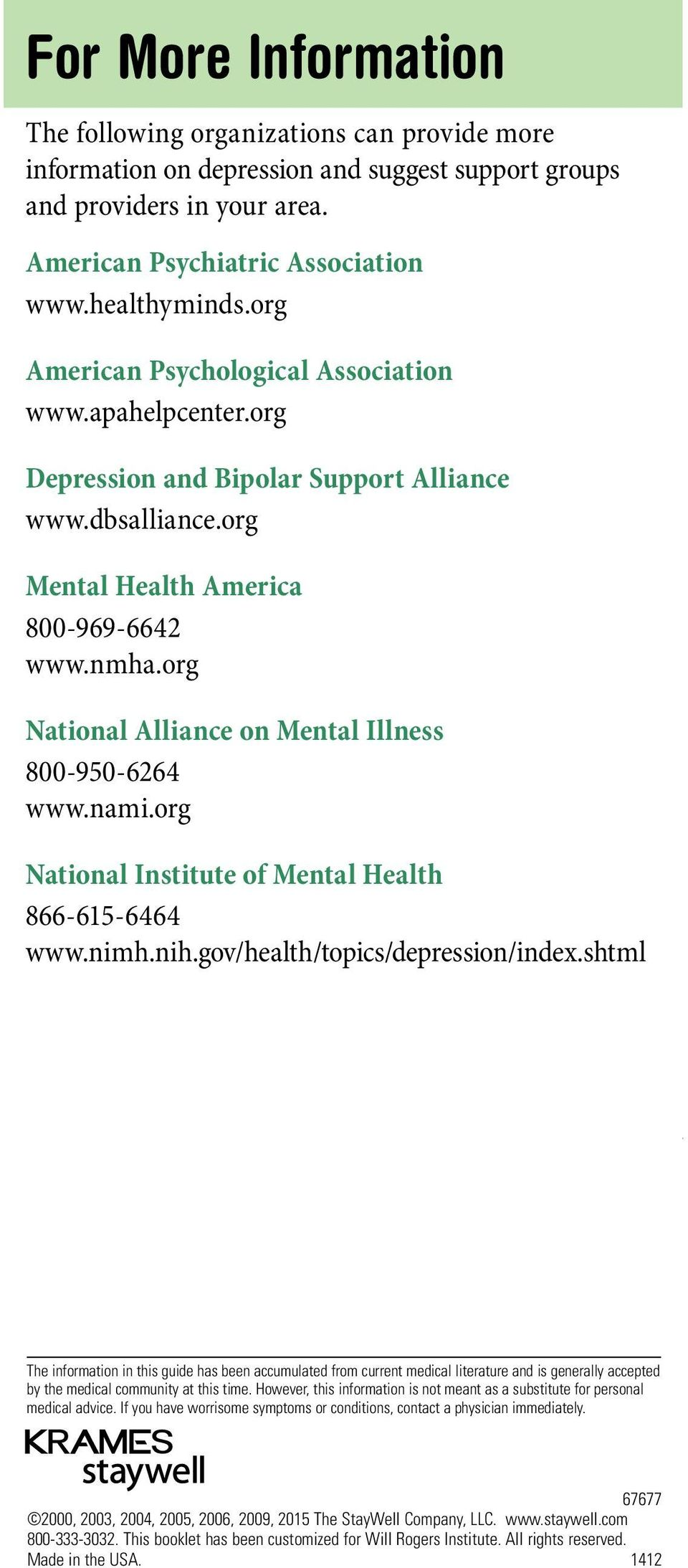 org National Alliance on Mental Illness 800-950-6264 www.nami.org National Institute of Mental Health 866-615-6464 www.nimh.nih.gov/health/topics/depression/index.