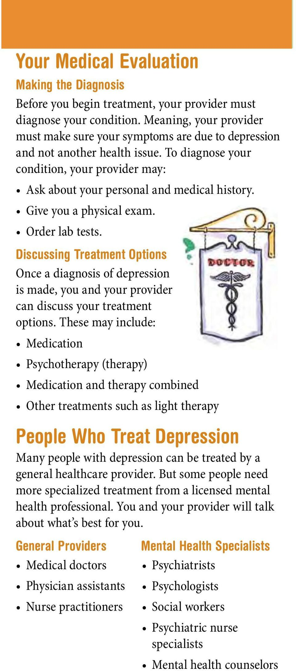 Give you a physical exam. Order lab tests. Discussing Treatment Options Once a diagnosis of depression is made, you and your provider can discuss your treatment options.