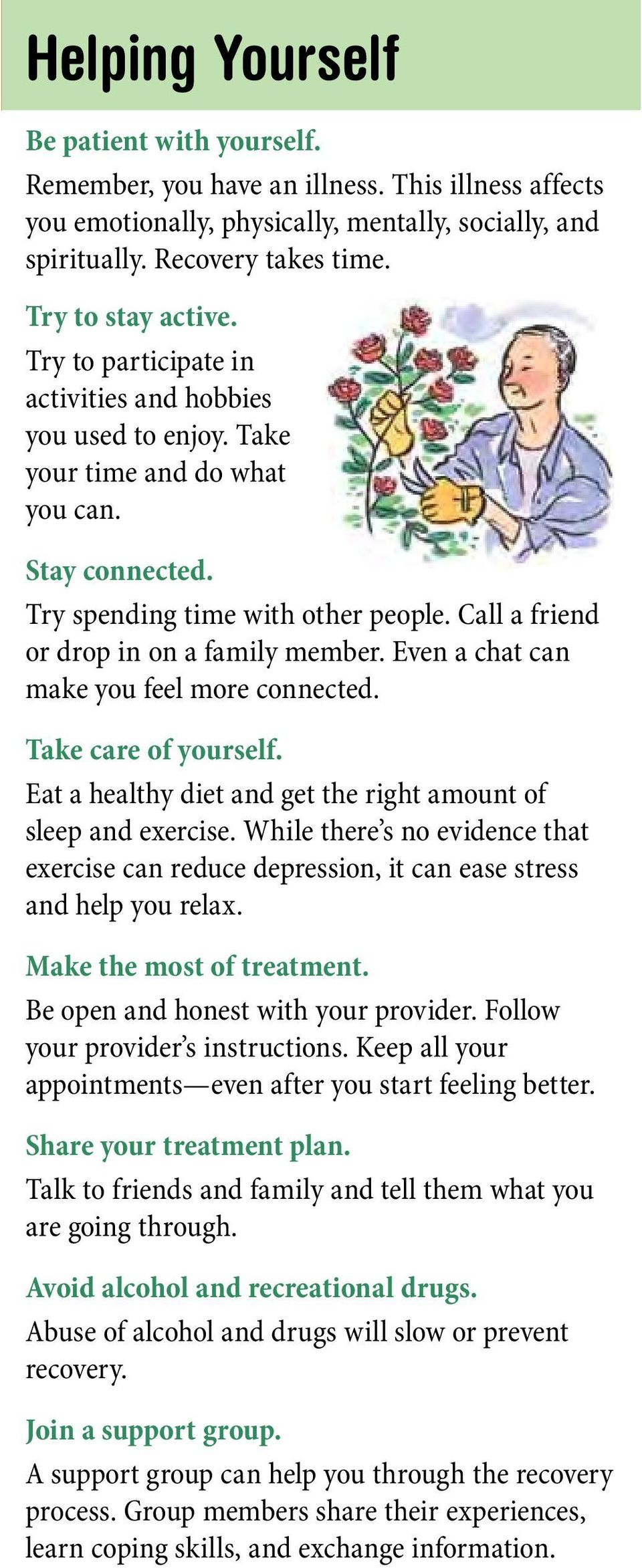Call a friend or drop in on a family member. Even a chat can make you feel more connected. Take care of yourself. Eat a healthy diet and get the right amount of sleep and exercise.