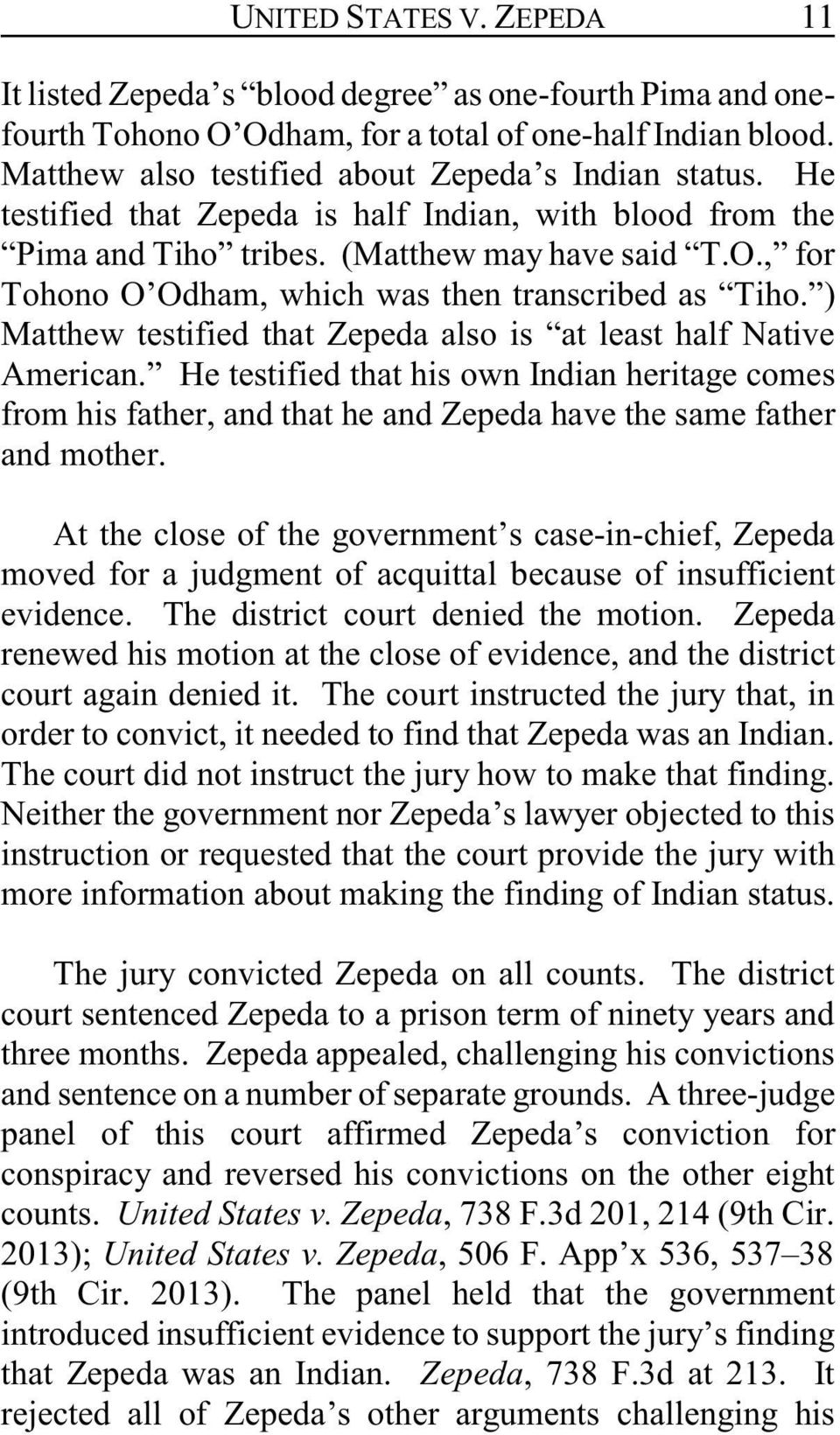 ) Matthew testified that Zepeda also is at least half Native American. He testified that his own Indian heritage comes from his father, and that he and Zepeda have the same father and mother.