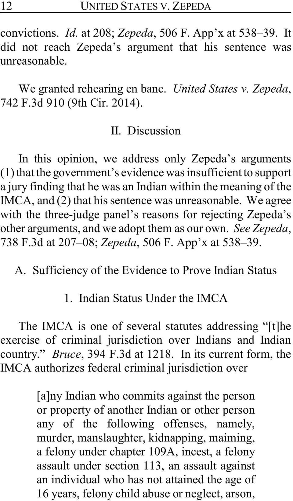 Discussion In this opinion, we address only Zepeda s arguments (1) that the government s evidence was insufficient to support a jury finding that he was an Indian within the meaning of the IMCA, and