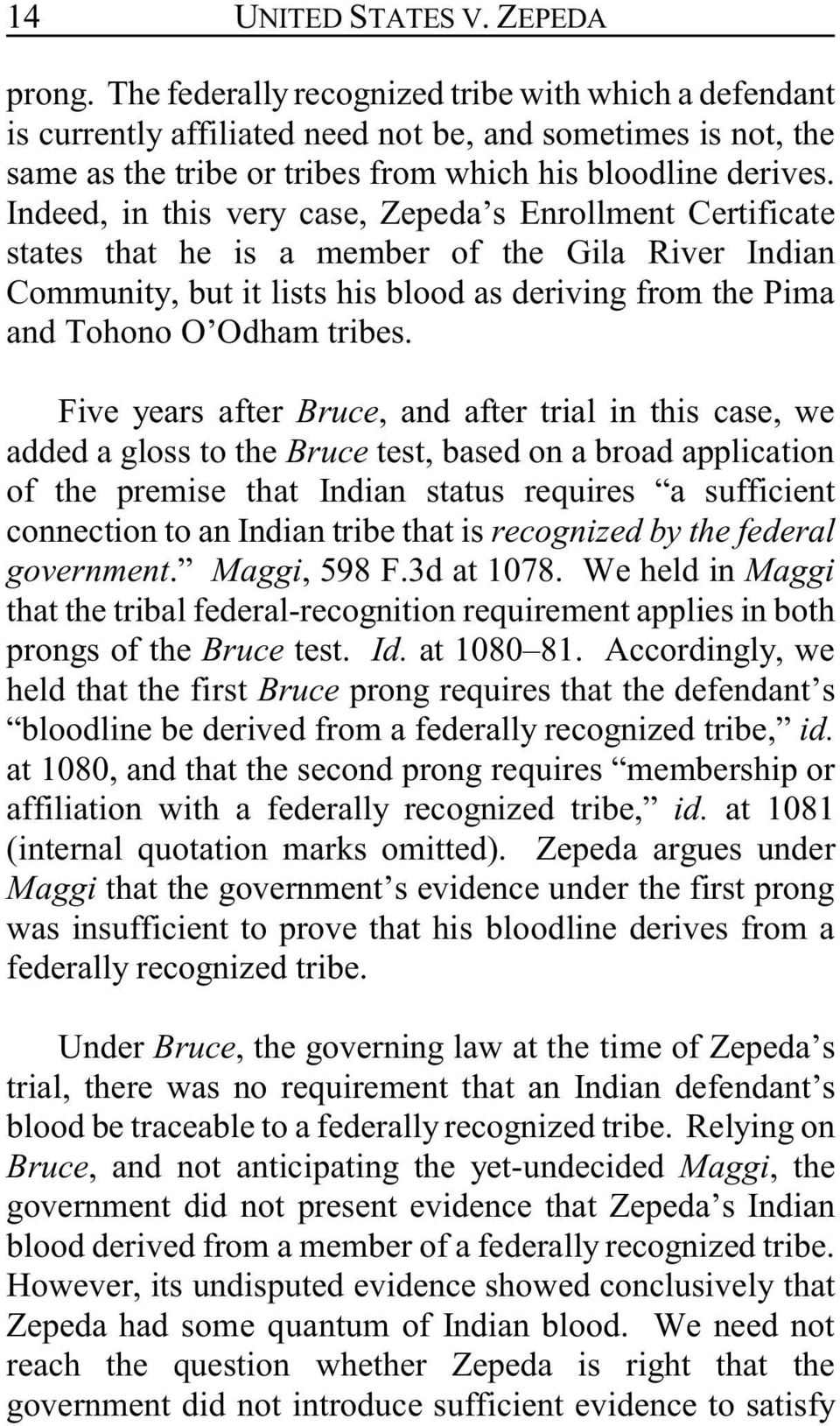 Indeed, in this very case, Zepeda s Enrollment Certificate states that he is a member of the Gila River Indian Community, but it lists his blood as deriving from the Pima and Tohono O Odham tribes.